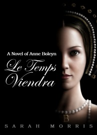 Le Temps Viendra: a novel of Anne Boleyn, Volumes I & II